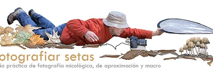 """Un proyecto, un libro, una realidad. """"Fotografiar Setas"""" por Alex Alonso"""